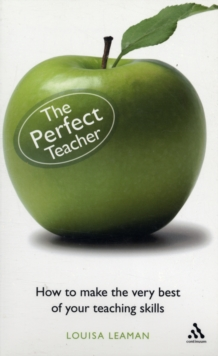 The Perfect Teacher : How to Make the Very Best of Your Teaching Skills, Paperback Book