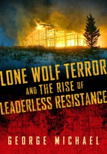 Lone Wolf Terror and the Rise of Leaderless Resistance, EPUB eBook
