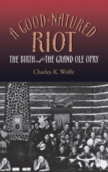 A Good-Natured Riot : The Birth of the Grand Ole Opry, EPUB eBook