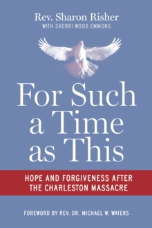 For Such a Time as This : Hope and Forgiveness after the Charleston Massacre, EPUB eBook