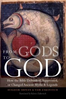 From Gods to God : How the Bible Debunked, Suppressed, or Changed Ancient Myths and Legends, Paperback Book