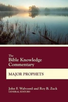 The Bible Knowledge Commentary Major Prophets, Paperback Book