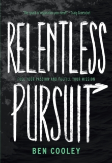 Relentless Pursuit : Fuel Your Passion and Fulfill Your Mission, EPUB eBook