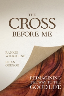 The Cross Before Me : Reimagining the Way to the Good Life, EPUB eBook