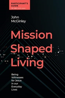 Mission Shaped Living Participants Guide : Being Witnesses for Jesus in our Everyday Lives, Spiral bound Book