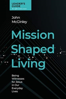 Mission Shaped Living Leaders Guide : Being Witnesses for Jesus in our Everyday Lives, Spiral bound Book