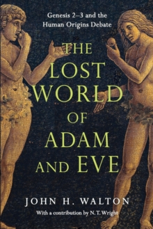 The Lost World of Adam and Eve : Genesis 2-3 and the Human Origins Debate, Paperback / softback Book