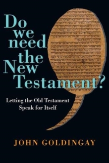 Do We Need the New Testament? : Letting the Old Testament Speak for Itself, Paperback / softback Book