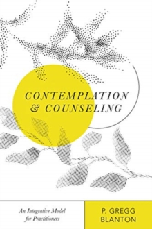 Contemplation and Counseling : An Integrative Model for Practitioners, Paperback / softback Book