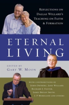 Eternal Living : Reflections on Dallas Willard's Teaching on Faith and Formation, Hardback Book