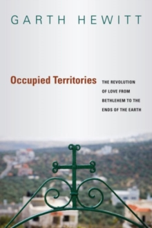 Occupied Territories : The Revolution of Love from Bethlehem to the Ends of the Earth, Paperback Book