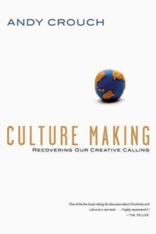 Culture Making : Recovering Our Creative Calling, Paperback / softback Book