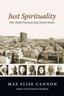 Just Spirituality : How Faith Practices Fuel Social Action, Paperback Book