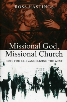 Missional God, Missional Church : Hope for Re-Evangelizing the West, Paperback Book