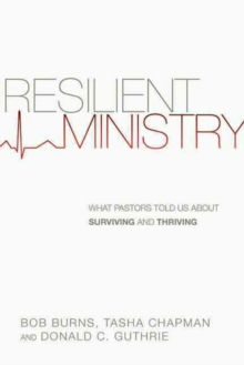 Resilient Ministry : What Pastors Told Us about Surviving and Thriving, Paperback / softback Book