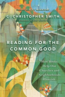 Reading for the Common Good : How Books Help Our Churches and Neighborhoods Flourish, Paperback / softback Book