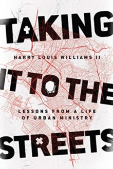 Taking It to the Streets : Lessons from a Life of Urban Ministry, Paperback / softback Book