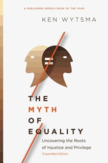 The Myth of Equality : Uncovering the Roots of Injustice and Privilege, Paperback / softback Book