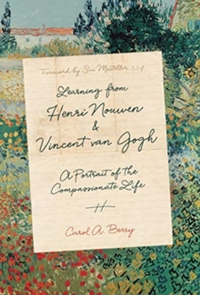 Learning from Henri Nouwen and Vincent van Gogh : A Portrait of the Compassionate Life, Hardback Book
