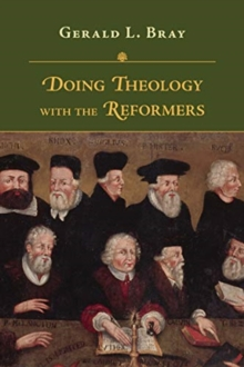 Doing Theology with the Reformers, Paperback / softback Book