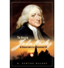 The Amazing John Wesley : An Unusual Look at an Uncommon Life, Paperback Book