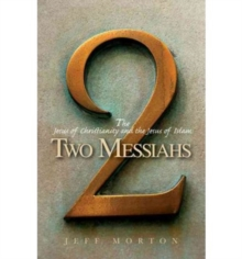 Two Messiahs : The Jesus of Christianity and the Jesus of Islam, Paperback Book