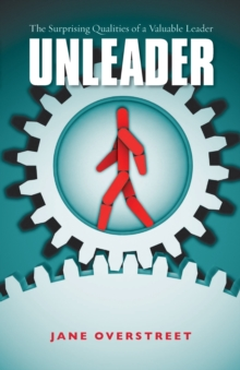 Unleader : The Surprising Qualities of a Valuable Leader, Paperback Book