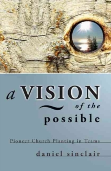 A Vision of the Possible : Pioneer Church Planting in Teams, Paperback / softback Book
