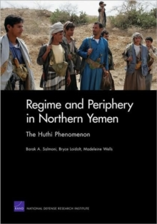 Regime and Periphery in Northern Yemen : The Huthi Phenomenon, Paperback Book