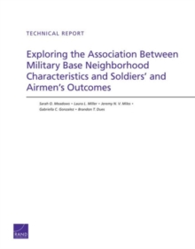 Exploring the Association Between Military Base Neighborhood Characteristics and Soldiers' and Airmen's Outcomes, Paperback / softback Book