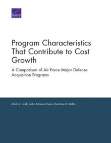 Program Characteristics That Contribute to Cost Growth : A Comparison of Air Force Major Defense Acquisition Programs, Paperback / softback Book