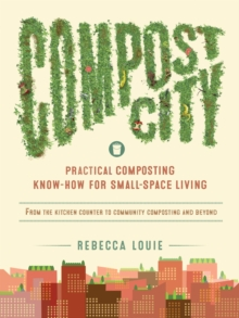 Compost City : Practical Composting Know-How for Small-Space Living, EPUB eBook