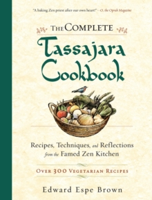 The Complete Tassajara Cookbook : Recipes, Techniques, and Reflections from the Famed Zen Kitchen, EPUB eBook