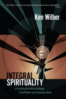 Integral Spirituality : A Startling New Role for Religion in the Modern and Postmodern World, EPUB eBook