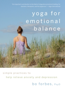 Yoga for Emotional Balance : Simple Practices to Help Relieve Anxiety and Depression, EPUB eBook