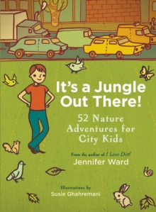 It's a Jungle Out There! : 52 Nature Adventures for City Kids, EPUB eBook