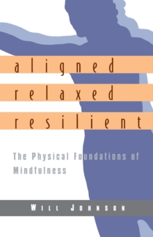 Aligned, Relaxed, Resilient : The Physical Foundations of Mindfulness, EPUB eBook