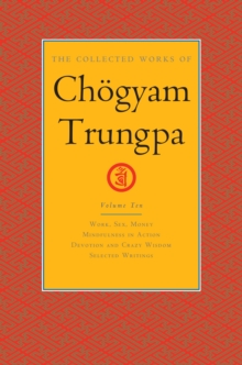 The Collected Works of Chogyam Trungpa, Volume 10 : Work, Sex, Money - Mindfulness in Action - Devotion and Crazy Wisdom - Selected Writings, EPUB eBook