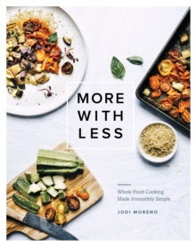 More with Less : Whole Food Cooking Made Irresistibly Simple, EPUB eBook