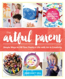 The Artful Parent : Simple Ways to Fill Your Family's Life with Art and Creativity, EPUB eBook