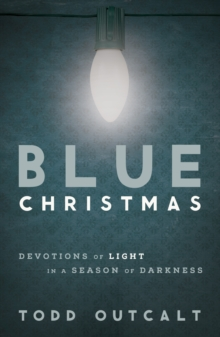 Blue Christmas : Devotions of Light in a Season of Darkness, EPUB eBook
