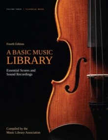 A Basic Music Library: Essential Scores and Sound Recordings, Volume 3 : Classical Music, Paperback Book