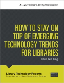 How to Stay on Top of Emerging Technology Trends for Libraries, Paperback / softback Book