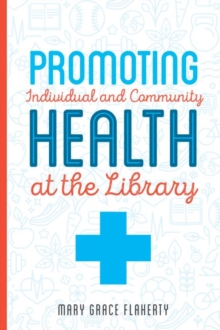 Promoting Individual and Community Health at Your Library, Paperback Book