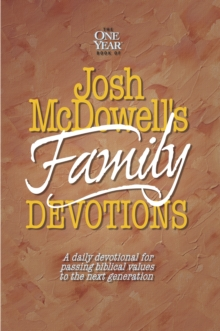 Josh Mcdowell's Book of Family Devotions : A Daily Devotional for Passing Biblical Values to the Next Generation, Paperback Book