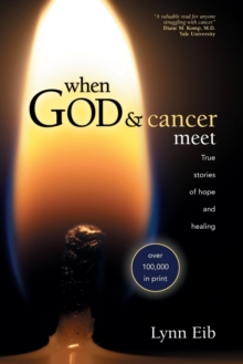 When God and Cancer Meet : True Stories of Hope and Healing, Paperback Book