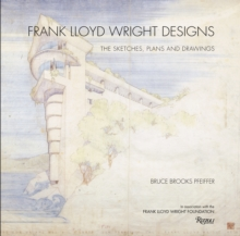 Frank Lloyd Wright Designs : The Sketches, Plans, and Drawings, Hardback Book