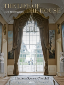 The Life of the House : How Rooms Evolve, Hardback Book