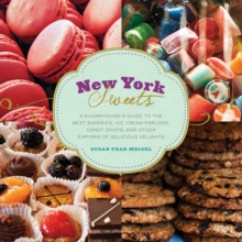 New York Sweets : A Sugarhound's Guide to the Best Bakeries, Ice Cream Parlors, Candy Shops, and Other Emporia of Delicious Delights, Hardback Book