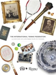 The International Tennis Federation : A Century of Contribution, Hardback Book
